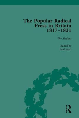 The Popular Radical Press in Britain, 1811-1821: A Reprint of Early Nineteenth-Century Radical Periodicals - Gilmartin, Kevin