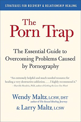 The Porn Trap: The Essential Guide to Overcoming Problems Caused by Pornography - Maltz, Wendy, M.S.W.