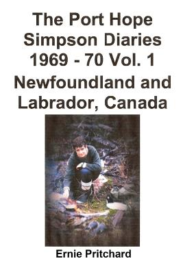 The Port Hope Simpson Diaries 1969 - 70 Vol. 1 Newfoundland and Labrador, Canada: Summit Special - Pritchard, Ernie