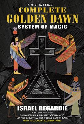 The Portable Complete Golden Dawn System of Magic - Regardie, Israel, and Cherubim, David (Foreword by)