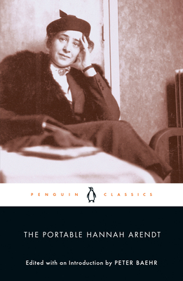 The Portable Hannah Arendt - Arendt, Hannah, Professor, and Baehr, Peter (Introduction by)