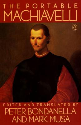 The Portable Machiavelli - Machiavelli, Niccolo, and Bondanella, Peter (Translated by), and Musa, Mark (Translated by)