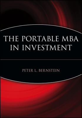 The Portable MBA in Investment - Bernstein, Peter L, and Bernstein, Margery, and Bernstein Fant, Barbara