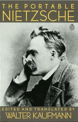 The Portable Nietzsche - Nietzsche, Friedrich Wilhelm, and Kaufmann, Walter (Translated by)