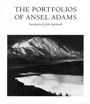 The Portfolios of Ansel Adams - Adams, Ansel, and Szarkowski, John, Mr.