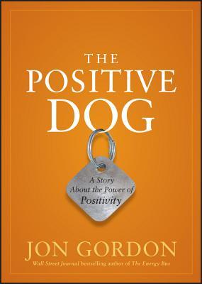 The Positive Dog: A Story About the Power of Positivity - Gordon, Jon
