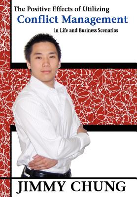 The Positive Effects of Utilizing Conflict Management in Life and Business Scenarios - Chung, Jimmy