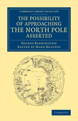 The Possibility of Approaching the North Pole Asserted - Barrington, Daines, and Beaufoy, Mark (Editor)