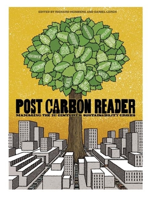 The Post Carbon Reader: Managing the 21st Century's Sustainability Crises - Heinberg, Richard (Editor), and Lerch, Daniel (Editor)