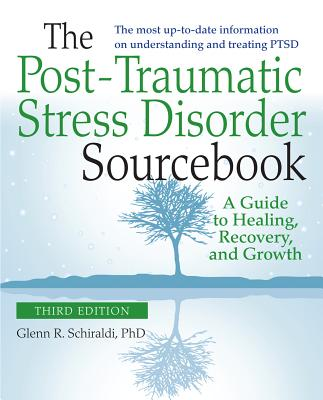 The Post-Traumatic Stress Disorder Sourcebook - Schiraldi, Glenn R.