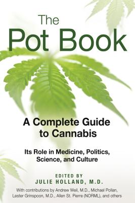 The Pot Book: A Complete Guide to Cannabis: Its Role in Medicine, Politics, Science, and Culture - Holland, Julie, M.D. (Editor)