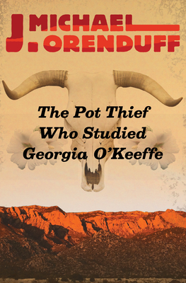 The Pot Thief Who Studied Georgia O'Keeffe - Orenduff, J Michael