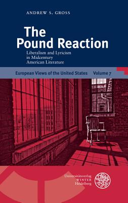 The Pound Reaction: Liberalism and Lyricism in Midcentury American Literature - Gross, Andrew S
