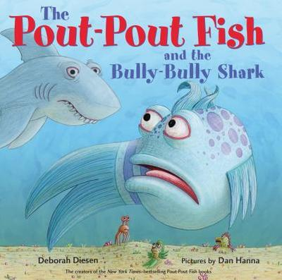 The Pout-Pout Fish and the Bully-Bully Shark - Diesen, Deborah