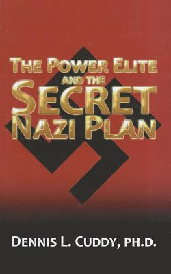 The Power Elite and the Secret Nazi Plan - Cuddy, Dennis L