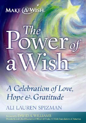 The Power of a Wish: A Celebration of Love, Hope & Gratitude - Spizman, Ali Lauren