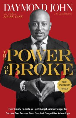 The Power of Broke: How Empty Pockets, a Tight Budget, and a Hunger for Success Can Become Your Greatest Competitive Advantage - John, Daymond, and Paisner, Daniel