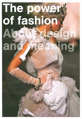 The Power of Fashion: About Design and Meaning - Brand, Jan (Editor), and Teunissen, Jose (Editor), and Van Der Zwaag, Anne (Editor)