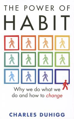 The Power of Habit: Why We Do What We Do, and How to Change - Duhigg, Charles