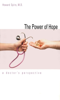 The Power of Hope: A Doctors Perspective - Spiro, Howard, Dr., M.D., and Yale University