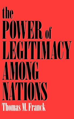 The Power of Legitimacy Among Nations - Franck, Thomas M