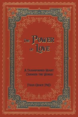 The Power of Love: A Transformed Heart Changes the World - Grace, Fran, and Vaughan-Lee, Llewellyn (Foreword by), and Hawkins, David R