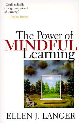The Power of Mindful Learning - Langer, Ellen J, Ph.D.