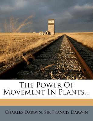 The Power of Movement in Plants... - Darwin, Charles, Professor, and Sir Francis Darwin (Creator)