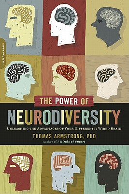 The Power of Neurodiversity: Unleashing the Advantages of Your Differently Wired Brain (published in hardcover as Neurodiversity) - Armstrong, Thomas