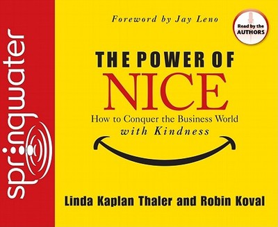 The Power of Nice: How to Conquer the Business World with Kindness - Kaplan Thaler, Linda, and Koval, Robin, and Leno, Jay (Foreword by)