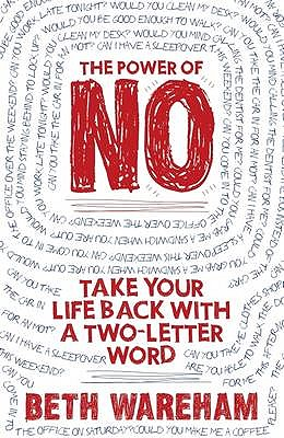 The Power of No: Take Back Your Life With A Two-Letter Word - Wareham, Beth