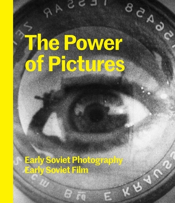 The Power of Pictures: Early Soviet Photography, Early Soviet Film - Goodman, Susan Tumarkin, and Hoffmann, Jens, and Lavrentiev, Alexander (Contributions by)