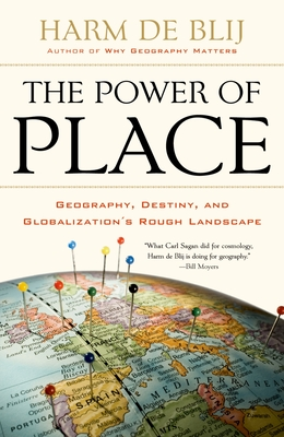 The Power of Place: Geography, Destiny, and Globalization's Rough Landscape - De Blij, Harm