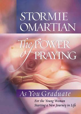 The Power of Praying: As You Graduate: For the Young Women Starting a New Journey in Life - Omartian, Stormie