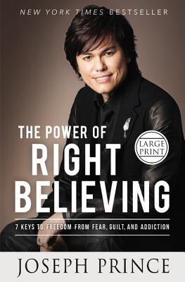 The Power of Right Believing: 7 Keys to Freedom from Fear, Guilt, and Addiction - Prince, Joseph