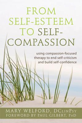 The Power of Self-Compassion: Using Compassion-Focused Therapy to End Self-Criticism and Build Self-Confidence - Welford, Mary
