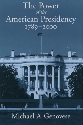The Power of the American Presidency: 1789-2000 - Genovese, Michael A, PH.D.