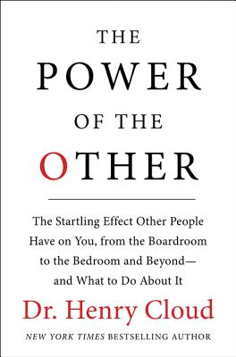 The Power of the Other: The Startling Effect Other People Have on You, from the Boardroom to the Bedroom and Beyond-And What to Do about It - Cloud, Henry, Dr.