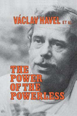 The Power of the Powerless: Citizens Against the State in Central Eastern Europe - Havel, Vaclav, and Keane, John