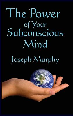 The Power of Your Subconscious Mind - Murphy, Joseph