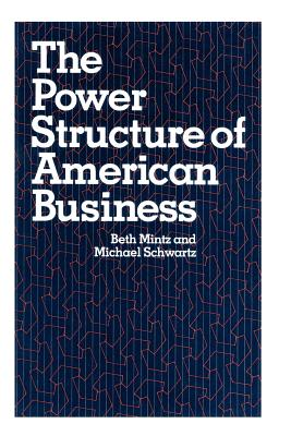 The Power Structure of American Business - Mintz, Beth, and Schwartz, Michael