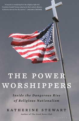 The Power Worshippers: Inside the Dangerous Rise of Religious Nationalism - Stewart, Katherine