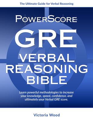 The Powerscore GRE Verbal Reasoning Bible - Wood, Victoria