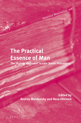 The Practical Essence of Man: The 'Activity Approach' in Late Soviet Philosophy - Maidansky, Andrey, and Oittinen, Vesa