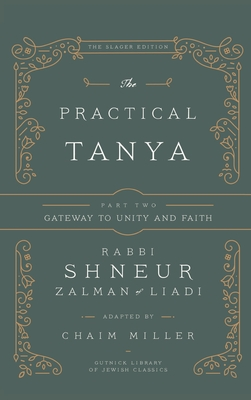 The Practical Tanya - Part Two - Gateway to Unity and Faith - Miller, Chaim