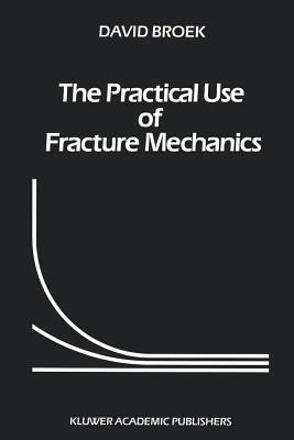 The Practical Use of Fracture Mechanics - Broek, D