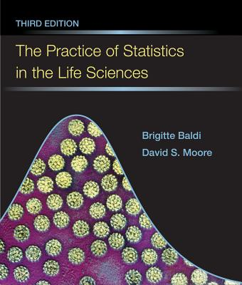 The Practice of Statistics in the Life Sciences - Baldi, Brigitte, and Moore, David S.