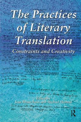 The Practices of Literary Translation: Constraints and Creativity - Boase-Beier, Jean (Editor)