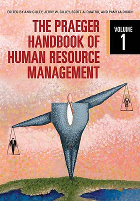 The Praeger Handbook of Human Resource Management [Two Volumes] - Gilley, Ann (Editor), and Gilley, Jerry W (Editor), and Quatro, Scott A (Editor)