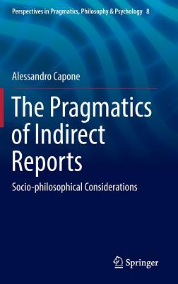 The Pragmatics of Indirect Reports: Socio-Philosophical Considerations - Capone, Alessandro